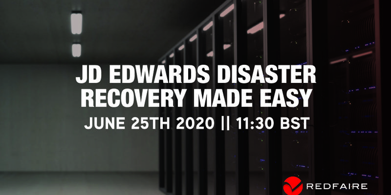 Webinar - JD Edwards Disaster Recovery Made Easy   June 25th, 11:30 BST