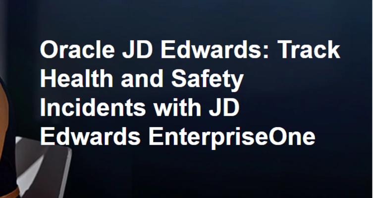 Webinar: Track Health and Safety Incidents with JD Edwards EnterpriseOne
